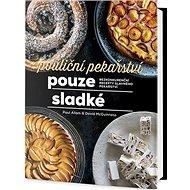 Pouliční pekařství pouze sladké: Bezkonkurenční recepty slavného pekařství - Kniha
