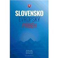 Slovensko Evropský příběh - Kniha