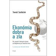 Ekonómia dobra a zla: Po stopách ľudských otázok od Gilgameša po finančnú krízu - Kniha