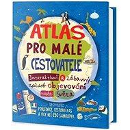 Atlas pro malé cestovatele: Interaktivní a zábavný způsob objevování našeho světa - Kniha
