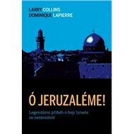 Ó Jeruzaléme!: Legendární příběh o boji Izraele za nezávislost - Kniha