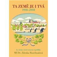 Ta země je i Tvá: 1918 - 2018, ke stému výročí zrození republiky - Kniha