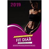 FIT Diář pro ženy 2019: Když nemůžeš, přidej! - Kniha
