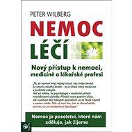 Nemoc léčí: Nový přístup k nemoci, medicíně a lékařské profesi - Kniha