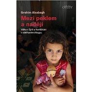 Mezi peklem a nadějí: Válka v Sýrii a františkáni v oběhaném Aleppu - Kniha