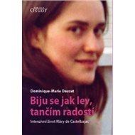 Biju se jak lev, tančím radostí: Intenzivní život Kláry de Castelbajac - Kniha