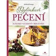 Bylinkové pečení: Sušenky - Cukroví - Moučníky - Kniha