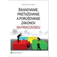 Šikanovanie, preťažovanie a porušovanie zákonov na pracovisku - Kniha