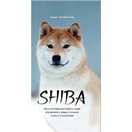 Shiba: Vše co potřebujete vědět o Shibě, včetně péče o zdraví, výchově, chovu... - Kniha