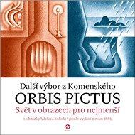 Další výbor z Komenského Orbis Pictus: Svět v obrazech pro nejmenší 2. díl - Kniha