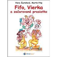 Fifo, Vierka a začarované prasiatko - Kniha