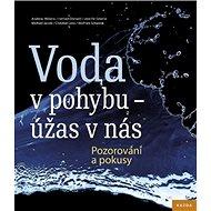 Voda v pohybu - úžas v nás: Pozorování a pokusy - Kniha