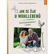 Jak se žije u Wohllebenů: Samozásobitelství v praxi - Kniha