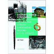 Chebsko v raném středověku: Archeologie středoevropského regionu v 7.–12. století - Kniha