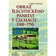 Obraz šlechtického panství v Čechách 1500–1750 - Kniha