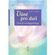 Vůně pro duši: Úvod do aromapsychologie - Kniha