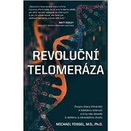 Revoluční telomeráza: Enzym, který třímá klíč k lidskému stárnutí a brzy nás dovede k delšímu a zdra - Kniha