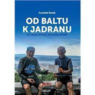 Od Baltu k Jadranu: Po trase bývalé železné opony - Kniha
