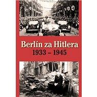 Berlín za Hitlera 1933 - 1945 - Kniha