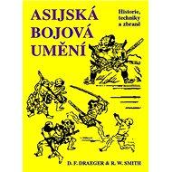 Asijská bojová umění: Historie, techniky a zbraně - Kniha