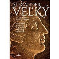 Alexander Veľký: Život, doba a význam najväčšieho vojvodcu staroveku - Kniha