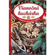 Vianočná kuchárka: Sviatočné dni plné dobrôt - Kniha