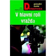 V hlavní roli vražda: původní česká detektivka - Kniha