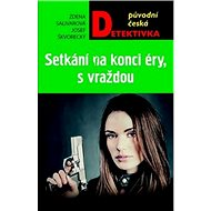 Setkání na konci éry, s vraždou: původní česká detektivka - Kniha