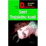 Smrt Trojského koně: původní česká detektivka - Kniha