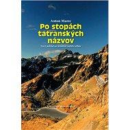 Po stopách tatranských názvov: Nový pohľad na minulosť našich veľhôr - Kniha