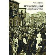 Od Velké Sýrie k malé: Složitosti vytváření Sýrie v první polovině 20. století - Kniha