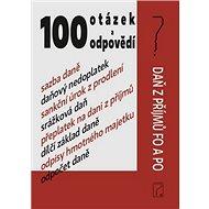 100 otázek a odpovědí: Daň z příjmů FO a PO - Kniha