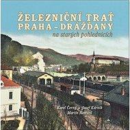 Železniční trať Praha-Drážďany na starých pohlednicích - Kniha