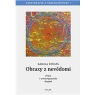 Obrazy z nevědomí: Arteterapie a sebezkušenost I - Práce v arteterapeutické skupině - Kniha