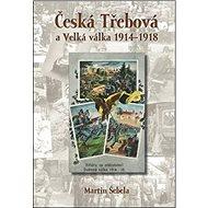 Česká Třebová a Velká válka 1914 - 1918 - Kniha