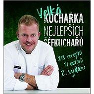 Velká kuchařka nejlepších šéfkuchařů: 213 receptů, 71 autorů, 2. vydání - Kniha