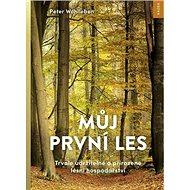 Můj první les: Trvale udržitelné a přirozené lesní hospodářství - Kniha