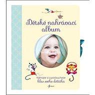 Dětské nahrávací album: Nahrajte a poslouchejte hlas svého děťátka - Kniha