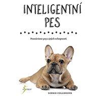 Inteligentní pes: Poznáváme psy a jejich schopnosti - Kniha