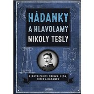 Hádanky a hlavolamy Nikoly Tesly: Elektrizující sbírka úloh, šifer a hýdanek - Kniha