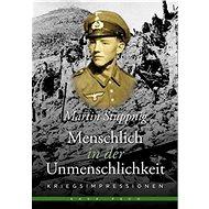 Menschlich in der Unmenschlichkeit: Kriegsimpressionen - Kniha