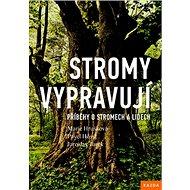 Stromy vypravují: Příběhy o stromech a lidech - Kniha