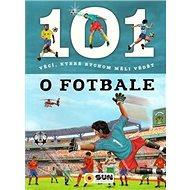 101 věcí, které bychom měli vědět o fotbale - Kniha