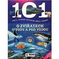 101 věcí, které bychom měli vědět o zvířatech u vody a pod vodou - Kniha