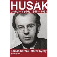 Husák: Vrcholy a pády 1945 – 1951