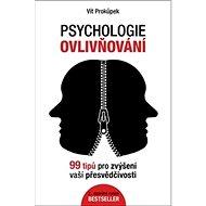 Psychologie ovlivňování: 99 tipů pro zvýšení vaší přesvědčivosti - Kniha