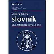 Velký výkladový slovník soudnělékařské terminologie - Kniha