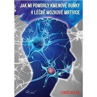 Jak mi pomohly kmenové buňku v léčbě mozkové mrtvice - Kniha