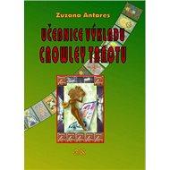 Učebnice výkladu Crowley tarotu: pro začátečníky i pokročilé - Kniha