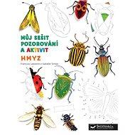 Hmyz Můj sešit pozorování a aktivit - Kniha
